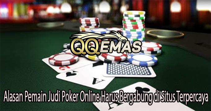 Alasan Pemain Judi Poker Online Harus Bergabung di Situs Terpercaya