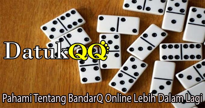 Pahami Tentang BandarQ Online Lebih Dalam Lagi