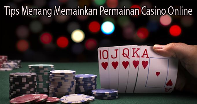 Tips Menang Memainkan Permainan Casino Online