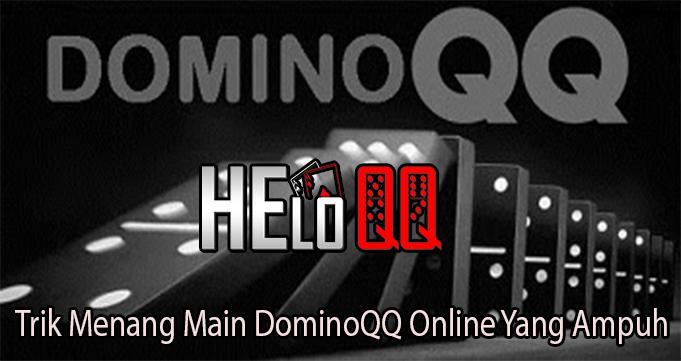 Trik Menang Main DominoQQ Online Yang Ampuh